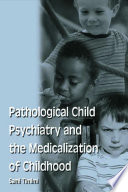 Pathological Child Psychiatry and the Medicalization of Childhood