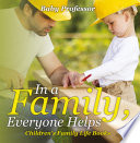 In a Family, Everyone Helps- Children's Family Life Books