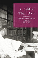 A Field of Their Own: Women and American Indian History, ...