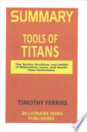 Summary: Tools of Titans  : The Tactics, Routines, and Habits of Billionaires, Icons, and World-Class Performers by Tim Ferriss
