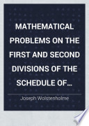 Mathematical Problems On The First And Second Divisions Of The Schedule Of Subjects For The Cambridge Mathematical Tripos Examination