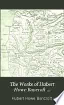 The Works of Hubert Howe Bancroft  History of Oregon  1886 88