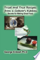 Tried and True Recipes from a Caterer s Kitchen   The Secrets of Great Foods Book PDF