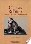 Cirugía de la Rodilla. Conceptos actuales y controversias