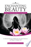 """Enchanting Beauty: Ancient Secrets to Inner, Outer & Lasting Beauty"" by Dr. Manisha Kshirsagar"