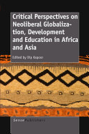 CRITICAL PERSPECTIVES ON NEOLIBERAL GLOBALIZATION  DEVELOPMENT AND EDUCATION IN AFRICA AND ASIA