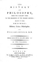 The History of Philosophy  from the earliest times to the beginning of the present century  drawn up from Brucker s Historia critica philosophi    by William Enfield