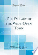 The Fallacy of the Wide-Open Town (Classic Reprint)