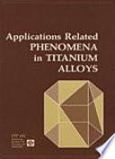 Applications related phenomena in titanium alloys