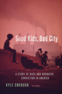 link to Good kids, bad city : a story of race and wrongful conviction in America in the TCC library catalog