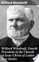 Wilford Woodruff  Fourth President of the Church of Jesus Christ of Latter Day Saints
