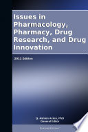 Issues In Pharmacology Pharmacy Drug Research And Drug Innovation 2011 Edition