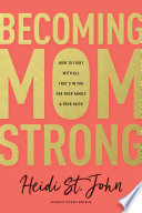 """Becoming MomStrong: How to Fight with All That's in You for Your Family and Your Faith"" by Heidi St. John"
