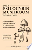 """""""Your Psilocybin Mushroom Companion: An Informative, Easy-to-Use Guide to Understanding Magic Mushrooms—From Tips and Trips to Microdosing and Psychedelic Therapy"""" by Michelle Janikian"""