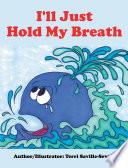 I'll Just Hold My Breath