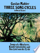 Three Song Cycles in Vocal Score  : Songs of a Wayfarer, Kindertotenlieder and Das Lied Von Der Erde