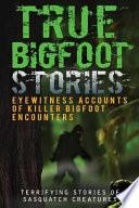 True Bigfoot Stories