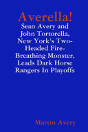 Averella!: Sean Avery and John Tortorella, New York's Two-Headed, Fire-Breathing, Monster Leads Dark Horse Rangers in Playoffs ebook