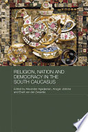 Religion Nation And Democracy In The South Caucasus