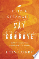 """Find a Stranger, Say Goodbye"" by Lois Lowry"
