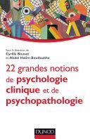 22 grandes notions de psychologie clinique et psychopathologie