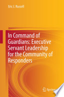 In Command Of Guardians Executive Servant Leadership For The Community Of Responders