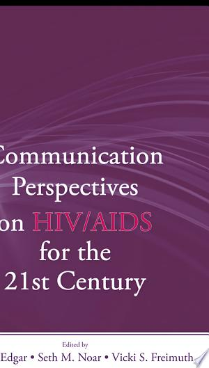 Download Communication Perspectives on HIV/AIDS for the 21st Century Free Books - Read Books