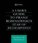 A User s Guide to Franz Rosenzweig s Star of Redemption