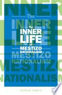 The Inner Life of Mestizo Nationalism
