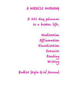 Pdf A Miracle Morning a 365 Planner to a Better Life. Meditation Affirmation: Visualisation Exercise Reading Writing Bullet Style Grid Journal