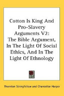 Cotton Is King And Pro Slavery Arguments V2 Book