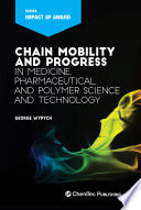 Chain Mobility and Progress in Medicine  Pharmaceuticals  and Polymer Science and Technology