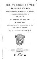 The Wonders of the Invisible World  Being an Account of the Tryals of Several Witches Lately Executed in New England  To which is Added a Farther Account of the Tryals of New England Witches by Increase Mather