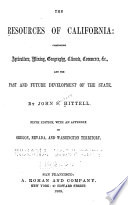 The Resources of California  Comprising Agriculture  Mining  Geography  Climate   c   and the Past and Future Development of the State