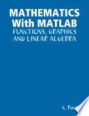 MATHEMATICS With Matlab: Functions, Graphics And Linear ALGEBRA