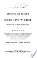 A Treatise on the Principles and Practice of Medicine and Pathology  Diseases of Women and Children  and Medical Surgery