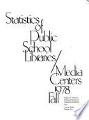 Statistics of Public School Libraries  Media Centers  1978  Fall