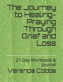 The Journey to Healing Praying Through Grief and Loss