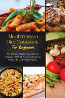 Mediterranean Diet Cookbook For Beginners  The Ultimate Mediterranean Diet for Beginners With 50 Fresh and Foolproof Recipes To Lose Weight Rapidly