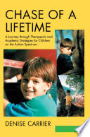 Chase of a Lifetime  : A Journey Through Therapeutic and Academic Strategies for Children on the Autism Spectrum