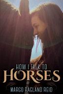 How I Talk to Horses