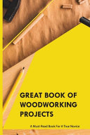 Great Book Of Woodworking Projects  A Must read Book For A True Novice