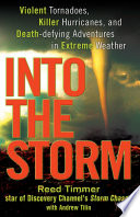 Into the Storm, Violent Tornadoes, Killer Hurricanes, and Death-Defying Adventures in Extreme We ather by Reed Timmer,Andrew Tilin PDF