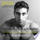 """Stronger, Faster, Smarter: A Guide to Your Most Powerful Body"" by Ryan Ferguson"