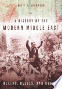 A History of the Modern Middle East Rulers, Rebels, and Rogues
