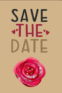 Save the Date: Wedding Blank Lined Notebook: Save the Wedding Date Journal. This Is a Blank Lined Diary That Makes a Perfect Bridal S