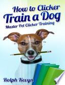 How to Clicker Train a Dog  Master Pet Clicker Training