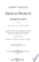 Harry Miner's American Dramatic Directory for the Season of 1884-'85