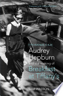 Fifth Avenue, 5 A.M.  : Audrey Hepburn in Breakfast at Tiffany's