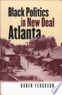Black Politics In New Deal Atlanta Book PDF